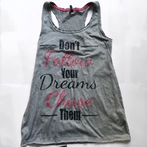 Don't follow your dreams chase them tank top